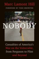 Cover image for Nobody : casualties of America's war on the vulnerable, from Ferguson to Flint and beyond