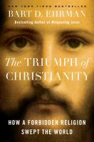 Cover image for The triumph of Christianity : how a forbidden religion swept the world