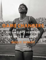 Cover image for Game changers : the unsung heroines of sports history