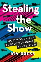 Cover image for Stealing the show : how women are revolutionizing television