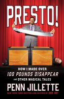 Cover image for Presto! : how I made over 100 pounds magically disappear and other magical tales