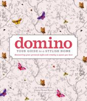 Cover image for Domino : your guide to a stylish home : discovering your personal style and creatiang a space you love