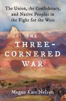 Imagen de portada para The three-cornered war : the Union, the Confederacy, and native peoples in the fight for the West