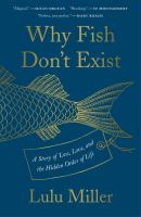 Cover image for Why fish don't exist : a story of loss, love, and the hidden order of life