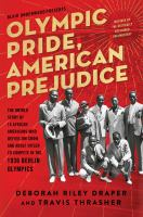 Imagen de portada para Olympic pride, American prejudice : the untold story of 18 African Americans who defied Jim Crow and Adolf Hitler to compete in the 1936 Berlin Olympics