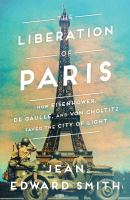 Cover image for The liberation of Paris : how Eisenhower, de Gaulle, and von Choltitz saved the City of Light