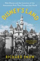 Cover image for Disney's land : Walt Disney and the invention of the amusement park that changed the world