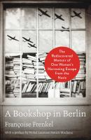 Cover image for A bookshop in Berlin : the rediscovered memoir of one woman's harrowing escape from the Nazis