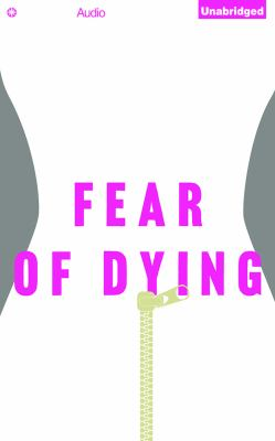 Cover image for Fear of dying [sound recording CD] : a novel
