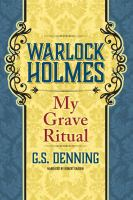 Cover image for My grave ritual. bk. 3 [sound recording CD] : Warlock Holmes series