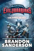 Cover image for The dark talent. bk. 5 [sound recording CD] : Alcatraz versus the evil librarians series