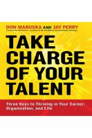 Cover image for Take charge of your talent three keys to thriving in your career, organization, and life