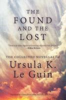Imagen de portada para The found and the lost [sound recording CD] : the collected novellas of Ursula K. Le Guin.