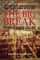 Cover image for The big break [sound recording CD] : the greatest American WWII POW escape story never told