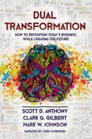 Cover image for Dual transformation how to reposition today's business while creating the future