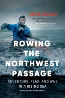 Cover image for Rowing the northwest passage adventure, fear, and awe in a rising sea