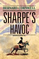 Cover image for Sharpe's havoc Richard Sharpe and the French invasion of Portugal, Spring 1809