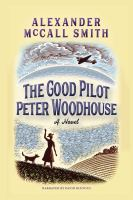 Cover image for The good pilot Peter Woodhouse [sound recording CD] : a novel
