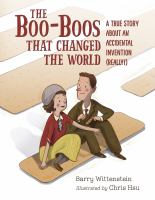 Cover image for The boo-boos that changed the world a true story about an accidental invention (really!)