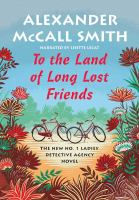 Cover image for To the land of long lost friends No. 1 ladies detective agency series, book 20.