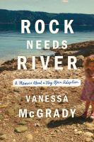 Cover image for Rock needs river : a memoir about a very open adoption