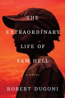 Cover image for The extraordinary life of Sam Hell : a novel