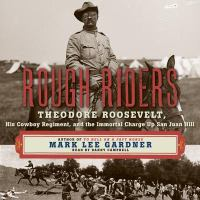 Cover image for Rough Riders [sound recording (CD)] : Theodore Roosevelt, his cowboy regiment, and the immortal charge up San Juan Hill