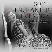 Cover image for Some enchanted evenings [sound recording CD] : the glittering life and times of Mary Martin