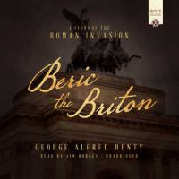 Cover image for Beric the Briton [sound recording CD] : a story of the Roman invasion