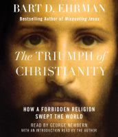 Imagen de portada para The triumph of Christianity [sound recording CD] : how a forbidden religion swept the world