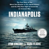Cover image for Indianapolis The True Story of the Worst Sea Disaster in U.S. Naval History and the Fifty-Year Fight to Exonerate an Innocent Man.