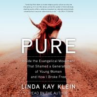Cover image for Pure Inside the Evangelical Movement that Shamed a Generation of Young Women and How I Broke Free.