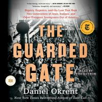 Cover image for The guarded gate Bigotry, Eugenics and the Law That Kept Two Generations of Jews, Italians, and Other European Immigrants Out of America.