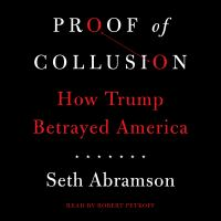 Cover image for Proof of collusion How Trump Betrayed America.