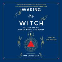 Cover image for Waking the witch Reflections on Women, Magic, and Power.
