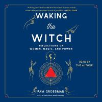 Cover image for Waking the witch [sound recording CD] : reflections on women, magic, and power