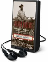 Cover image for Rough Riders : Theodore Roosevelt, his cowboy regiment, and the immortal charge up San Juan Hill [Playaway]