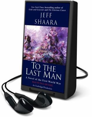 Cover image for To the last man [Playaway] : a novel of the First World War