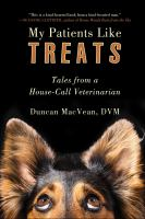 Cover image for My patients like treats : tales from a house-call veterinarian