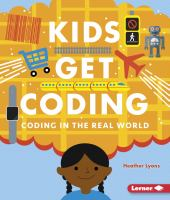 Cover image for Kids get coding : Coding in the real world