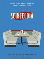 Cover image for Seinfeldia [sound recording CD] : how a show about nothing changed everything