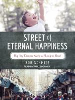 Cover image for Street of Eternal Happiness [sound recording CD] : big city dreams along a Shanghai road