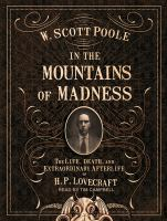 Cover image for In the mountains of madness [sound recording CD] : the life, death, and extraordinary afterlife of H.P. Lovecraft