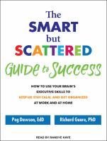 Cover image for The smart but scattered guide to success how to use your brain's executive skills to keep up, stay calm, and get organized at work and at home
