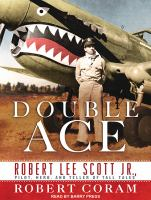 Cover image for Double ace the life of Robert Lee Scott Jr., pilot, hero, and teller of tall tales