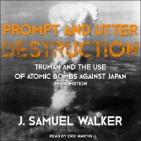 Imagen de portada para Prompt and utter destruction Truman and the use of atomic bombs against Japan, third edition