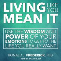 Cover image for Living like you mean it use the wisdom and power of your emotions to get the life you really want