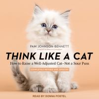 Cover image for Think like a cat how to raise a well-adjusted cat - not a sour puss