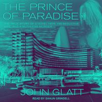 Cover image for The prince of paradise the true story of a hotel heir, his seductive wife, and a ruthless murder