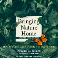 Cover image for Bringing nature home how you can sustain wildlife with native plants, updated and expanded
